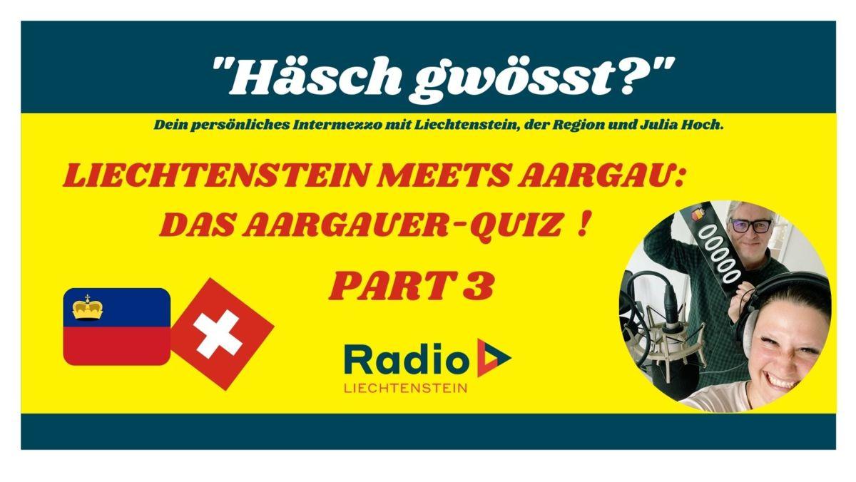 Liechtenstein meets Aargau: Das Aargauer-Quiz Part 3